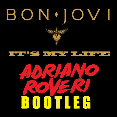 Bon Jovi - It's My life (Adriano Roveri Bootleg)