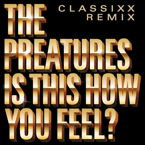 The Preatures - Is This How You Feel? (Classixx Remix)