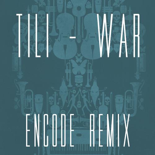 Tili - War (Encode Remix)