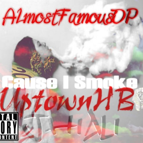 AlmostFamousdp - Cause I smoke ft. UptownHB and JHI