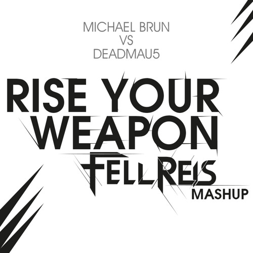 MichaelbrunVSdeadmau5 - rise your weapon Fellreis mashup - FREE DOWNLOAD