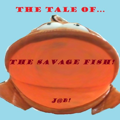 The Tale of the Savage Fish