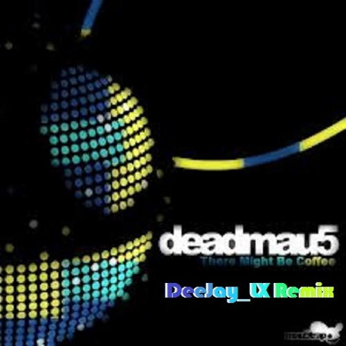 Deadmau5- There Might Be Coffee (DeeJay LX Remix)