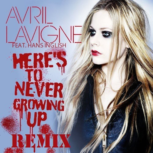 Avril Lavigne feat. Hans Inglish - Here's To Never Growing Up (Remix) [FREE D/L]