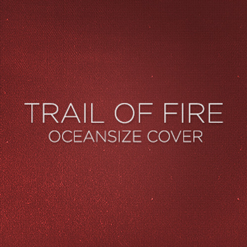 08: Trail Of Fire [Oceansize cover]