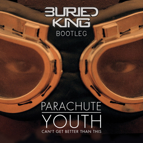 Parachute Youth - Can't Get Better Than This (Buried King Bootleg)