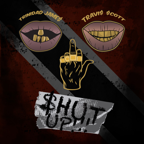 Trinidad Jame$ - $hut Up!!! ft. Travis $cott