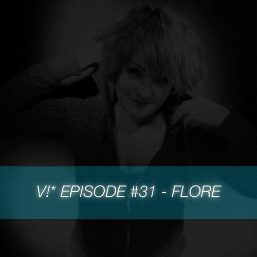 V!* Episode #31 - Flore