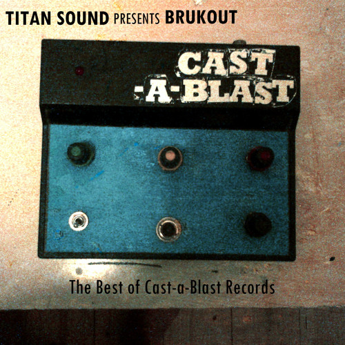 TITAN SOUND presents BRUKOUT! (The Best Of Castablast Records) (Mix) Free DL