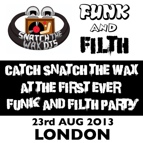 Snatch The Wax DJs - Funk and Filth Exclusive Mix - FREE DOWNLOAD