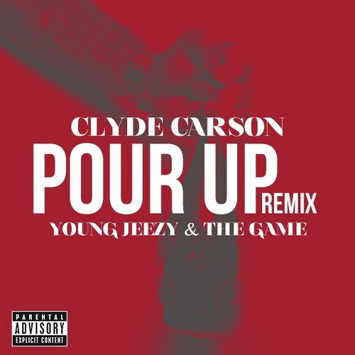 Clyde Carson - Pour Up Remix Ft. Young Jeezy & The Game