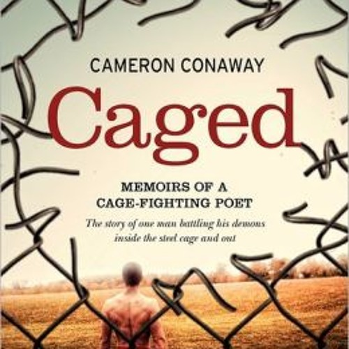 """Chapter 4 Caged:""""Memoirs of a Cage-Fighting Poet"""" by Cameron Conaway"""