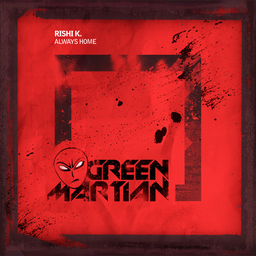 Rishi K. - Always Home (Green Martian)