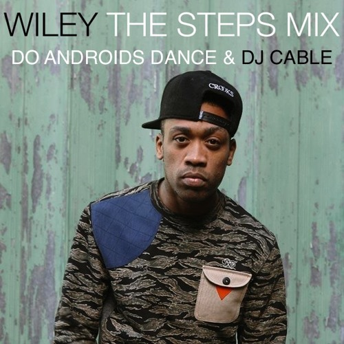 DJ Cable x Do Androids Dance Present: Wiley - The Steps Mix