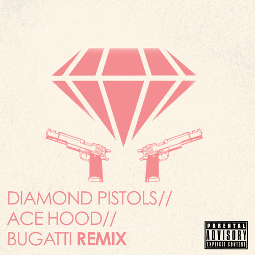 Bugatti (Diamond Pistols Unoriginal Mix)