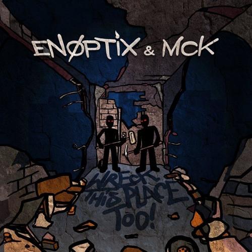 Enoptix & MCK - Wreck This Place Too