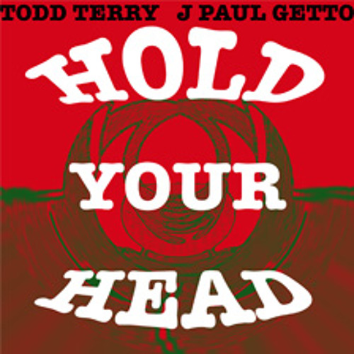 Todd Terry & J Paul Getto 'Hold Your Head' (soundcloud Edit)