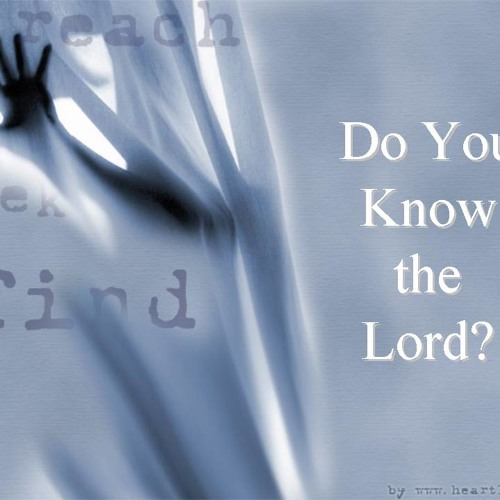 06-DoYouKnowTheLord