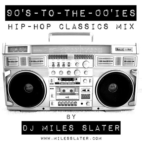 """""""90's-to-the-00'ies Hip-Hop Classics"""" Mix by DJ Miles Slater"""