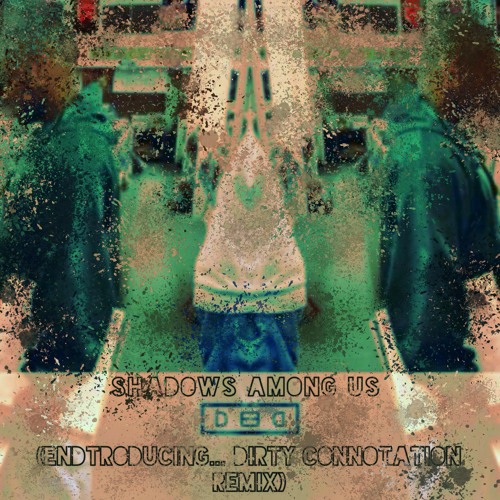 Shadows Among Us (Endtroducing... Dirty Connotation Remix)