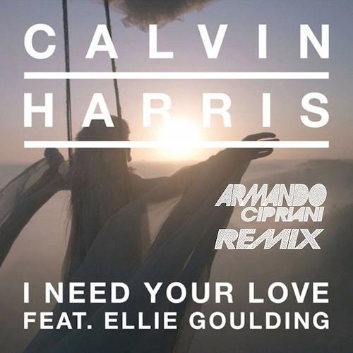 Calvin Harris - I Need Your Love (Armando Cipriani Remix)