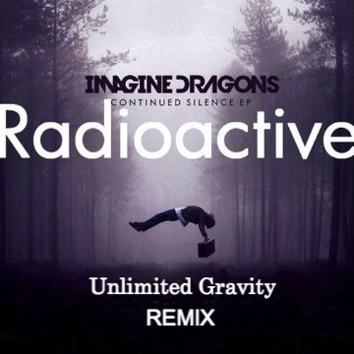 Radioactive by Imagine Dragons (Unlimited Gravity Remix)