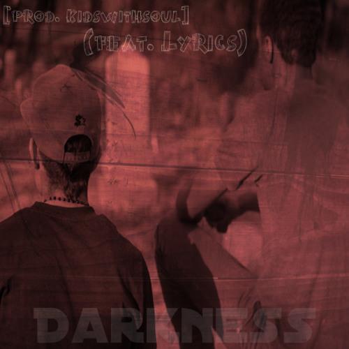 Darkness (feat. Lyrics) [prod. Kidswithsoul]
