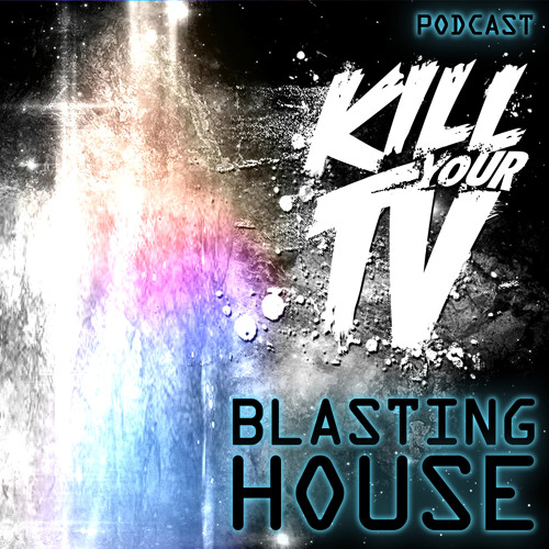 "Kill Your TV ""Blasting House"" Podcast - July/2013 - FREE DOWNLOAD"