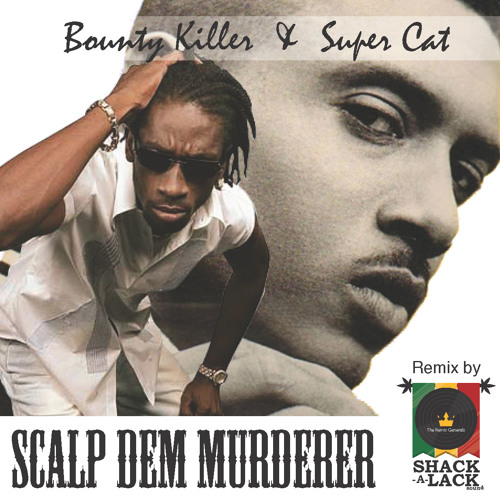 Bounty Killer x Super Cat- Scalp Dem Murderer (Shack-A-Lack Remix)