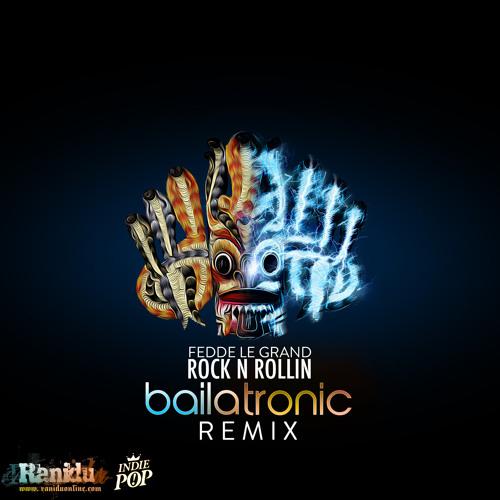 Fedde Le Grand - Rockin N Rollin (Bailatronic Remix)