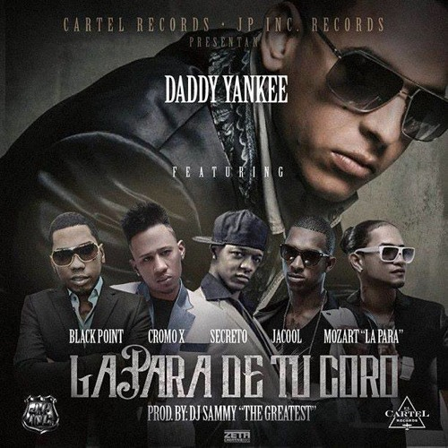 Daddy Yankee Ft Cromo X, Black Jonas Point, Secreto, Jacool & Mozart - LA PARA DE TU CORO