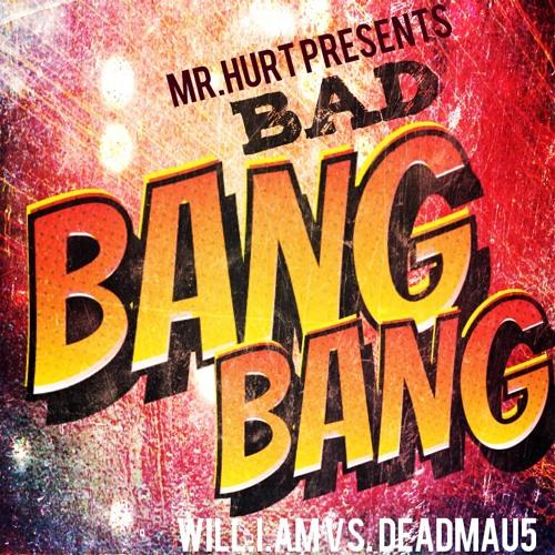 Bad Bang Bang(Hurt Remix)