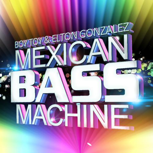 Boy Toy and Elton Gonzalez - Mexican Bass Machine (Original Mix) ▼FREE DOWNLOAD In Description