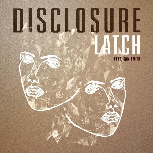 Disclosure - Latch (Featuring Sam Smith) (Hicksyy & T. Williams Vs Drittauge Re-Edit)