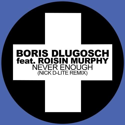 Boris Dlugosch - Never Enough (Nick D-Lite Remix)