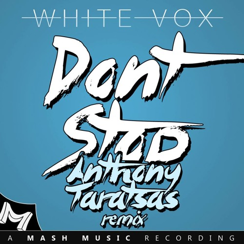 White Vox - Don't Stop (Anthony Taratsas Remix) *OUT NOW* [Mash Music]