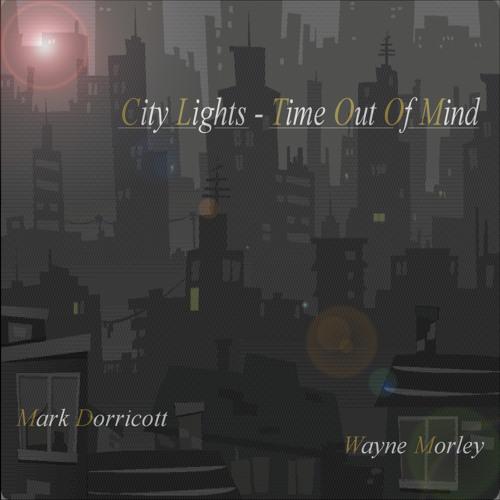"""""""City Lights - Time Out Of Mind"""" (album sampler) - feat. Wayne Morley (trumpet / flugel) & Mark Dorricott"""