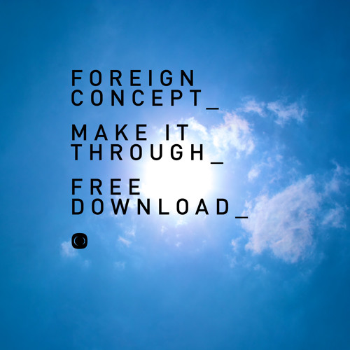 Foreign Concept - Make It Through (FREE TRACK)