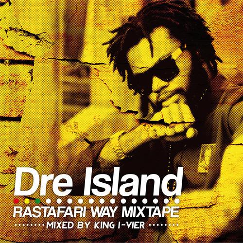 Mixtape: Dre Island - Rastafari Way [by King I-Vier 2013]