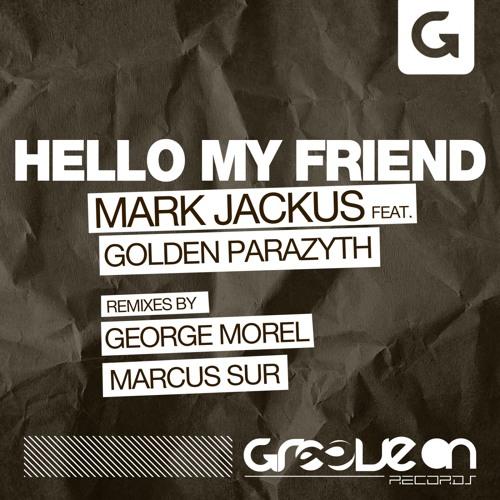 Mark Jackus feat. Golden Parazyth - Hello My Friend (Marcus Sur Remix)