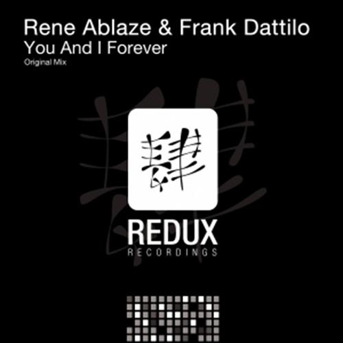 Rene Ablaze & Frank Dattilo - You and I for ever (Original Mix) Redux Recordings
