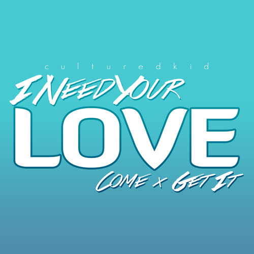 I Need Your Love (Come + Get It) (Demo Cut 2)