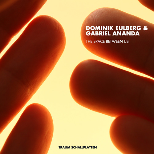 Domink Eulberg & Gabriel Ananda - The space between us (TRAUM V165.5)