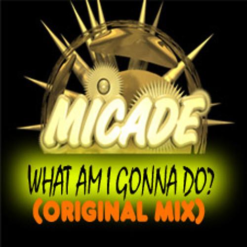 Micade - What am I gonna do (Original Mix)