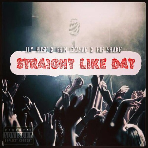 ILY Rose x Grin Ceasar x Big Shake -Straight Like Dat