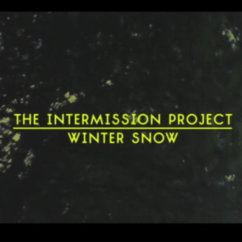 The Intermission Project - Winter Snow