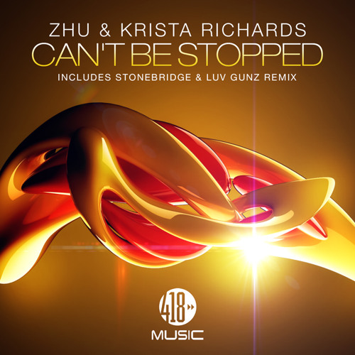 OUT NOW: ZHU & Krista Richards - Can't Be Stopped (Stonebridge & Luv Gunz Remix) 418 music