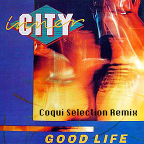 "INNER CITY ""GOOD LIFE"" COQUI SELECTION REMIX- FREE DOWNLOAD!!!"