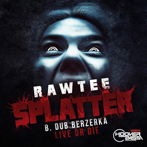 RAWTEE - SPLATTER / DUB BERZERKA  - LIVE OR DIE   ( HOOB 013 )