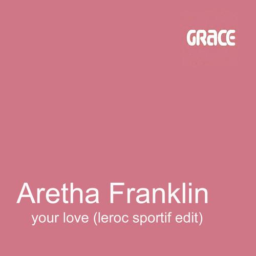 Aretha Franklin - your love (leroc sportif edit) releasedate canceled>> free dl